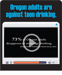 In Oregon, 73% of adults disapprove of youth alcohol use. Watch this video to learn more about the State of Oregon's findings in a 2012 positive community norms assessment.